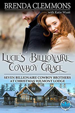 Lucie's Billionaire Cowboy Grace: Sweet Cowboy Billionaire Novels by Brenda Clemmons, Katie Wyatt