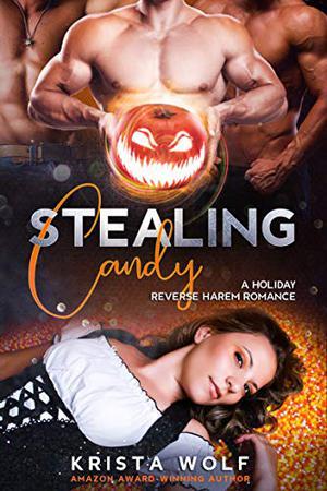 Stealing Candy: A Reverse Harem Romance by Krista Wolf