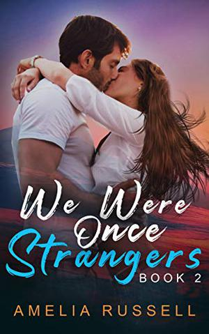 We Were Once Strangers Book 2 by Amelia Russell