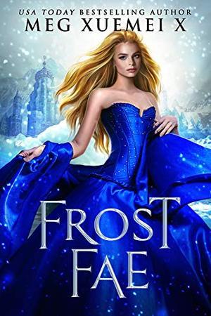 Frost Fae: A Fae court Fantasy Romance by Meg Xuemei X.