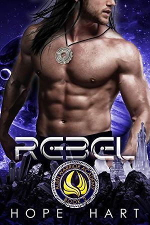 Rebel: Alien Warrior Academy : A Sci Fi Academy Romance by Hope Hart