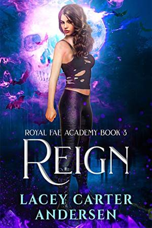 Reign: A Paranormal Reverse Harem Romance Series by Lacey Carter Andersen
