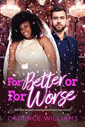For Better Or For Worse: BWWM, Plus Size, BBW, Arranged Marriage, Billionaire Romance by Cadence Williams, BWWM Club