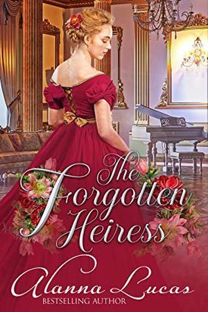 The Forgotten Heiress by Alanna Lucas