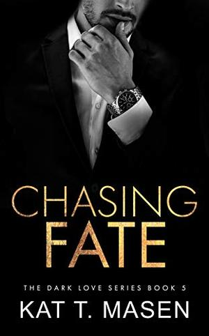 Chasing Fate: An Enemies-to-Lovers Romance by Kat T.Masen