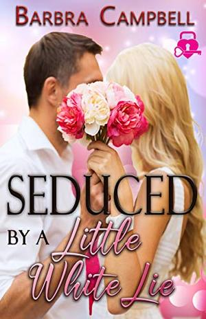 Seduced by a Little White Lie by Barbra Campbell