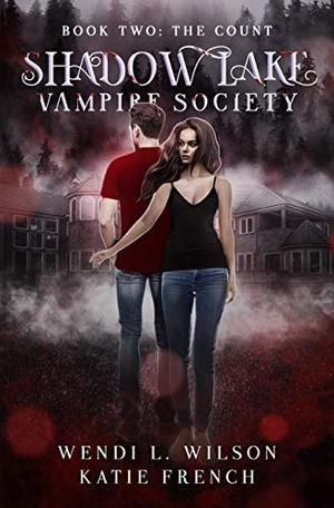 Shadow Lake Vampire Society Book Two: The Count by Wendi L. Wilson, Katie French