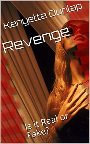 Revenge: Is it Real or Fake? by Kenyetta Dunlap