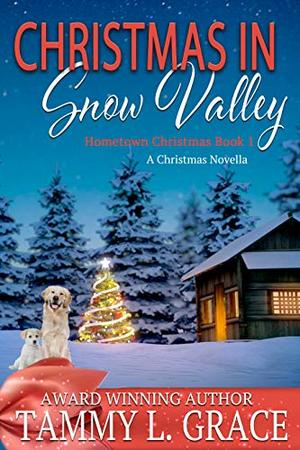 Christmas in Snow Valley: A Christmas Novella by Tammy L. Grace
