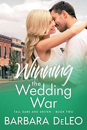 Winning the Wedding War: A small town, enemies to lovers romance by Barbara DeLeo