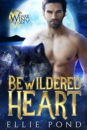 Bewildered Heart: A Dark Wing Paranormal Romance Trilogy, Pennsylvania Wolves, Book Three by Ellie Pond
