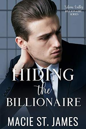 Hiding the Billionaire: A Sweet Reality Show Romance by Macie St. James