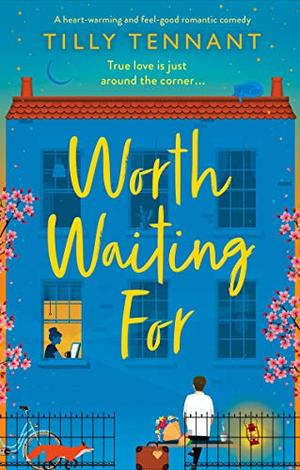 Worth Waiting For: A heart-warming and feel-good romantic comedy by Tilly Tennant