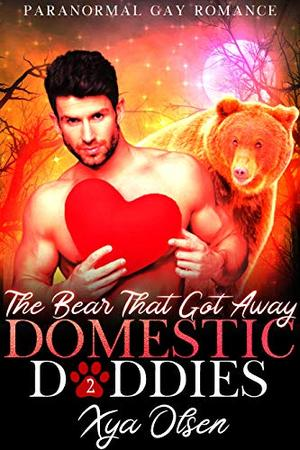 The Bear That Got Away: Domestic Daddies (Book Two) by Xya Olsen