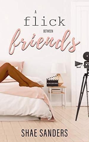 A Flick Between Friends by Shae Sanders