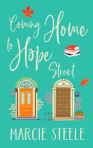Coming Home to Hope Street: An uplifting story of new beginnings, love and hope by Marcie Steele