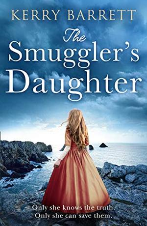 The Smuggler's Daughter: Heartwrenching and gripping historical fiction full of mystery and romance from the author of bestsellers The Girl in the Picture and The Secret Letter by Kerry Barrett