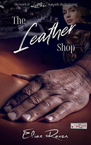 The Leather Shop: The S3X Shop Series Book 18 by Elias Raven