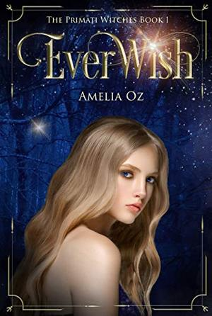 Everwish: The Primati Witches Book One by Amelia Oz