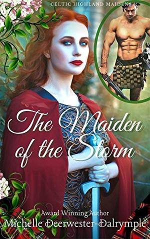 The Maiden of the Storm : An Exciting Ancient Scottish Highland Romance by Michelle Deerwester-Dalrymple