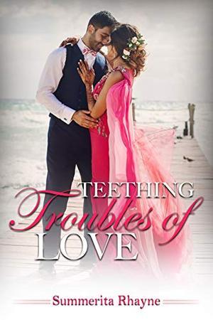 Teething Troubles of Love by Summerita Rhayne