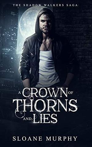 A Crown Of Thorns And Lies: A Reverse Harem Paranormal Romance by Sloane Murphy