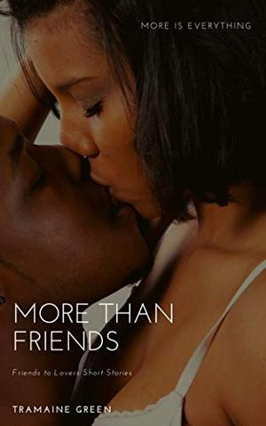 More Than Friends: Friends to Lovers Short Stories by Tramaine Green