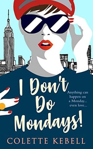 I Don't Do Mondays! by Colette Kebell
