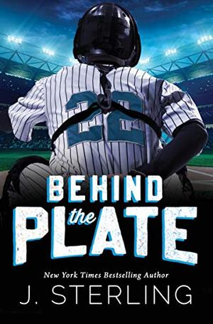 Behind the Plate: A New Adult Sports Romance by J. Sterling