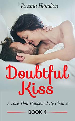 Doubtful Kiss : A Love That Happened By Chance by Royana Hamilton