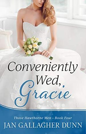 Conveniently Wed, Gracie: Clean Marriage of Convenience Romance by Jan Gallagher Dunn