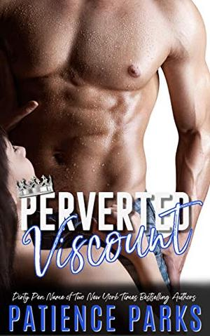 Perverted Viscount: A Perverted Royals Story by Patience Parks