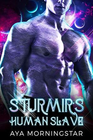 Sturmir's Human Slave: A Scifi Alien Romance by Aya Morningstar