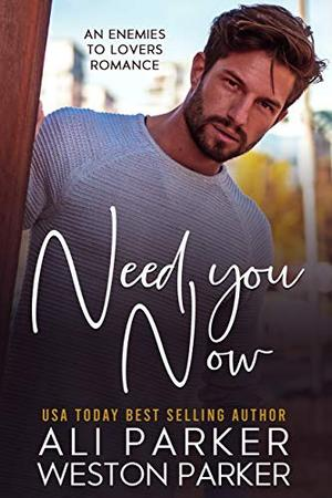 Need You Now by Ali Parker, Weston Parker