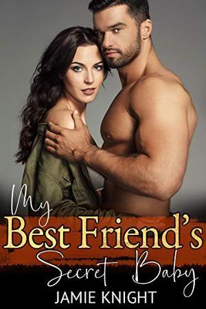 My Best Friend's Secret Baby by Jamie Knight