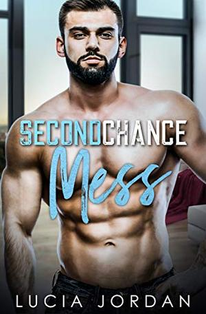 Second Chance Mess by Lucia Jordan