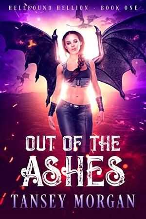 Out of the Ashes by Tansey Morgan