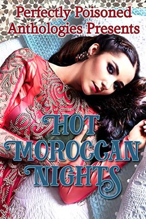 Hot Moroccan Nights by Jennie L. Morris, Andra Dill, Juliet Martini, Poppy Brooks, Norma Rrae, Dakota Star, Jade Royal, Calliope Raine