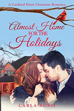Almost Home for the Holidays: A sweet, funny, inspirational road-trip romance. by Carla Rossi