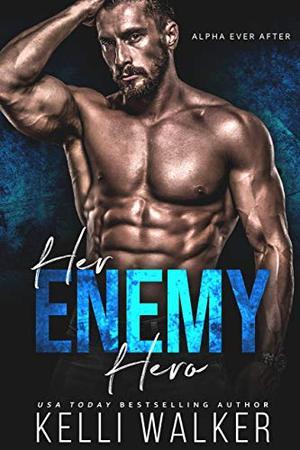 Her Enemy Hero: Alpha Ever After by Kelli Walker
