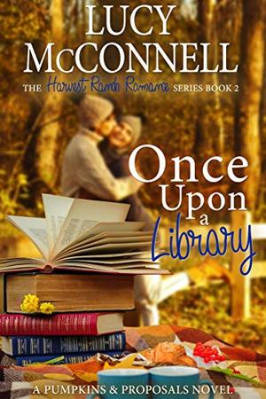 Once Upon a Library: A Pumpkins and Proposals Novel by Lucy McConnell