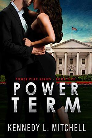 Power Term: A Secret Service Romantic Suspense Series by Kennedy L. Mitchell