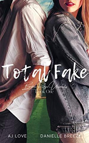 Total Fake by A.J. Love, Danielle Breeze, D. Breeze
