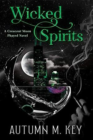 Wicked Spirits: A Contemporary Paranormal Romance by Autumn M. Key