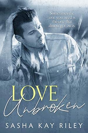 Love Unbroken by Sasha Kay Riley