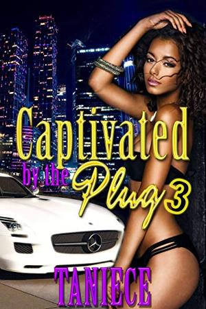 Captivated By The Plug 3 by Taniece