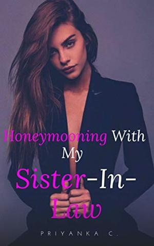 Honeymooning With My Sister-In-Law: A Steamy Lesbian Romance! by Priyanka C.