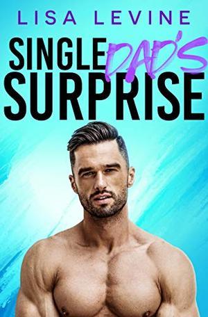 Single Dad's Surprise: A Single Dad Nanny Romance by Lisa Levine