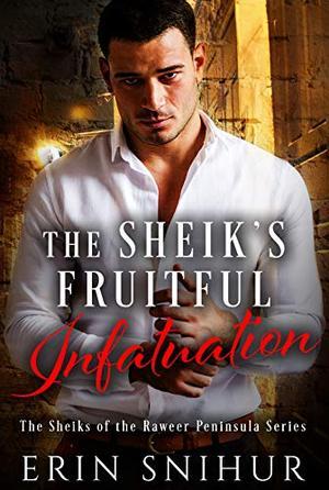 The Sheik's Fruitful Infatuation by Erin Snihur