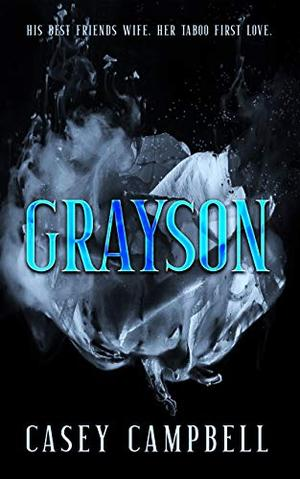 Grayson: His Best Friend's Wife. Her Taboo First Love - An Erotic Novella by Casey Campbell